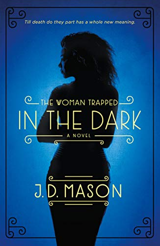 Book: The Woman Trapped in the Dark - A Novel (Blink, Texas Trilogy Book 3) by J.D. Mason