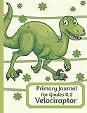 Primary Journal For Grades K-2 Velociraptor: Adorable Velociraptor Dinosaur Behemoth Lovers Primary Journal For Girls And Boys Entering Grades K-2 ... by 11 With An Adorable Illustration Inside