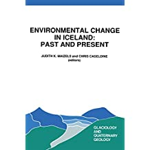 Environmental Change in Iceland: Past and Present (Glaciology and Quaternary Geology Book 7)