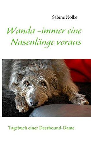 Wanda - immer eine Nasenlänge voraus: Tagebuch einer Deerhound-Dame