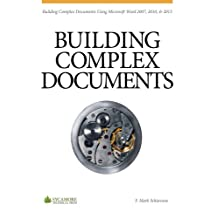 Building Complex Documents: Using Microsoft Word 2007, 2010 & 2013