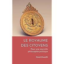 Le royaume des citoyens: Pour une nouvelle philosophie politique (French Edition)