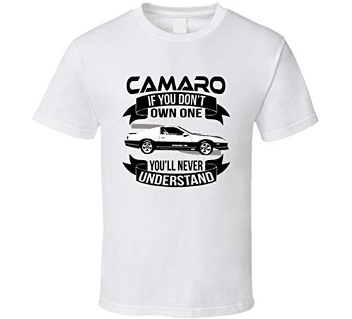 - 1987 Chevrolet Camaro IROC-z Dont Own One Youll Never Understand Car Enthusiasts T Shirt XL White