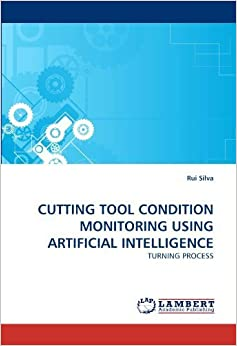 CUTTING TOOL CONDITION MONITORING USING ARTIFICIAL INTELLIGENCE: TURNING PROCESS by Silva, Rui (2010)