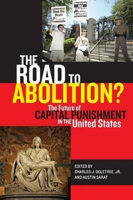 Read Online [(The Road to Abolition?: The Future of Capital Punishment in the United States )] [Author: Charles J. Ogletree] [Nov-2009] pdf