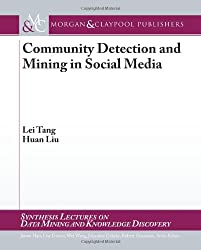 Community Detection and Mining in Social Media (Synthesis Lectures on Data Mining and Knowledge Discovery)