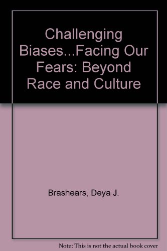Challenging Biases...Facing Our Fears: Beyond Race and Culture