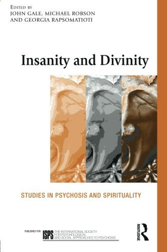 Insanity and Divinity: Studies in Psychosis and Spirituality (The International Society for Psychological and Social Approaches  to Psychosis Book Series)