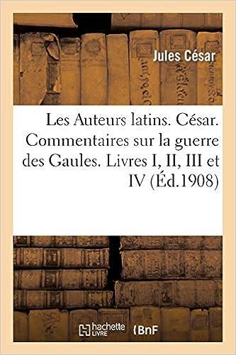 Mémoire de Jule César : Commentaires sur la guerre des Gaules. Livres I, II, III et IV