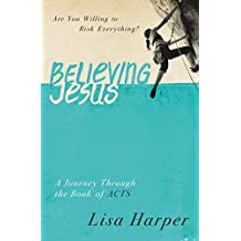 Believing Jesus: Are You Willing to Risk Everything? A Journey Through the Book of Acts