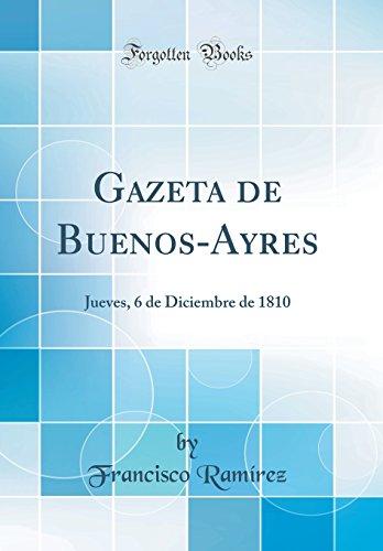 Gazeta de Buenos-Ayres Jueves, 6 de Diciembre de 1810 (Classic Reprint)  [Ramírez, Francisco] (Tapa Dura)