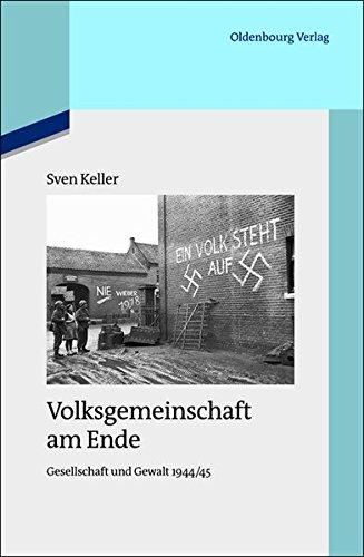 Volksgemeinschaft Am Ende: Gesellschaft Und Gewalt 1944/45 (Quellen Und Darstellungen Zur Zeitgeschichte) (German Edition)