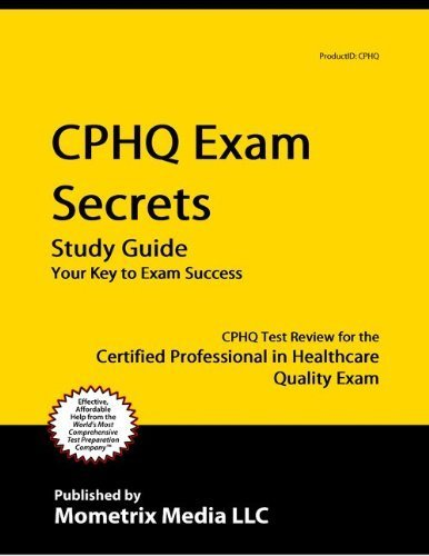 CPHQ Exam Secrets Study Guide: CPHQ Test Review for the Certified Professional in Healthcare Quality