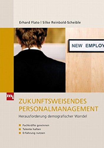 Zukunftsweisendes Personalmanagement: Herausforderung demografischer Wandel: Fachkräfte gewinnen, Talente halten und Erfahrung nutzen