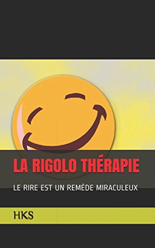 LA RIGOLO THÉRAPIE: LE RIRE EST UN REMÈDE MIRACULEUX (French Edition)