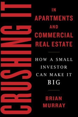 Crushing It in Apartments and Commercial Real Estate: How a Small Investor Can Make It Big by Sackets Harbor Press