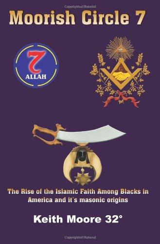 Read Online Moorish Circle 7: The Rise of the Islamic Faith Among Blacks in America and it's masonic origins pdf