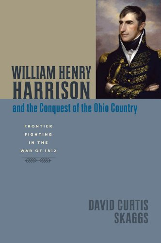 William Henry Harrison and the Conquest of the Ohio Country (Johns Hopkins Books on the War of 1812)