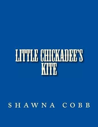 Amazon.com: Little Chickadee's Kite eBook: shawna cobb: Kindle Store