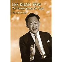 Lee Kuan Yew: The Beliefs Behind the Man: 1