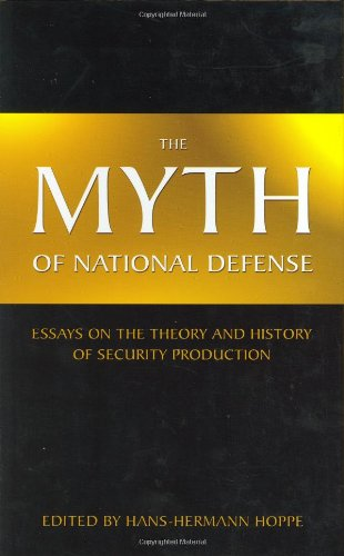 Book cover from The Myth of National Defense: Essays on the Theory and History of Security Production by Hans-Hermann Hoppe