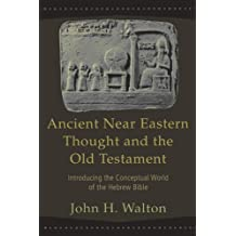 Ancient Near Eastern Thought And The Old Testament: Introducing the Conceptual World ofthe Hebrew Bible