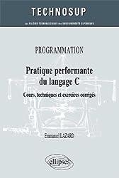 Programmation Pratique Perfomante du Langage C Cours Techniques et Exercices Corrigés Niveau B