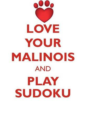 Download LOVE YOUR MALINOIS AND PLAY SUDOKU BELGIAN MALINOIS SHEPHERD SUDOKU LEVEL 1 of 15 PDF