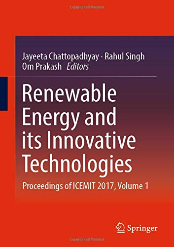 Renewable Energy and its Innovative Technologies: Proceedings of ICEMIT 2017, Volume 1