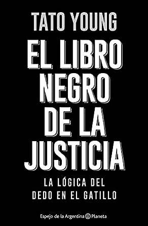 El libro negro de la justicia: El dedo en el gatillo eBook: Young, Tato: Amazon.es: Tienda Kindle