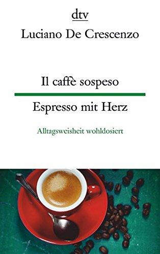 Il caffè sospeso Espresso mit Herz: Alltagsweisheit wohldosiert (dtv zweisprachig)