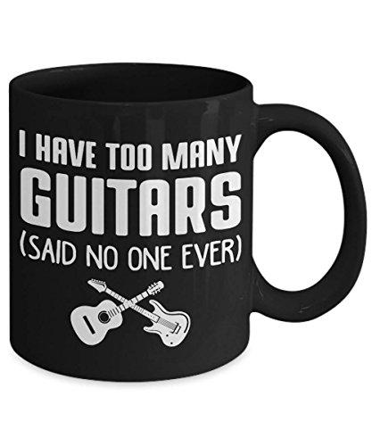 PAVULI - I Have Too Many Guitars Said No One Ever String Musical Instrument Coffee Mug MUG 11oz