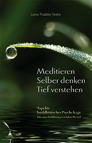 Meditieren. Selber denken. Tief verstehen: Aspekte buddhistischer Psychologie Taschenbuch – 1. April 2009 Thubten Yeshe Diamant 3981068270 Meditation