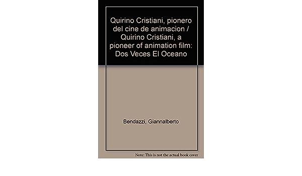 Quirino Cristiani Pionero Del Cine De Animacion Quirino Cristiani A Pioneer Of Animation Film Dos Veces El Oceano Spanish Edition Bendazzi Giannalberto 9789505155828 Amazon Com Books