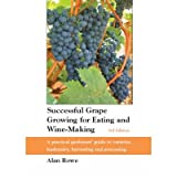 [ SUCCESSFUL GRAPE GROWING FOR EATING AND WINE-MAKING A PRACTICAL GARDENERS' GUIDE TO VARIETIES, HUSBANDRY, HARVESTING AND PROCESSING BY ROWE, ALAN](AUTHOR)PAPERBACK