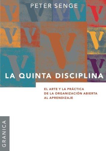 La Quinta Disciplina: El Arte y la Practica de la Organizacion Abierta al Aprendizaje (Spanish Edition)