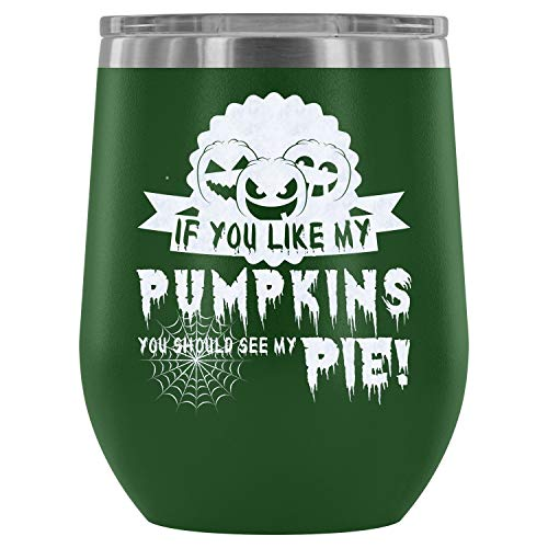 Mom Mug-Stainless Steel Tumbler Cup with Lids for Wine, If You Like My Pumpkins Wine Tumbler, You Should See My Pie Vacuum Insulated Wine Tumbler (Wine Tumbler 12Oz - Green)