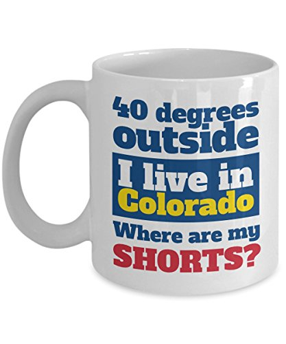 I Live In Colorado. Where Are My Shorts? Coffee & Tea Gift Mug Cup For Youth, Men & Women Coloradoans From Denver, Boulder, Loveland, Colorado Springs, Aspen, Fort Collins, Durangon & Lakewood (15oz) ()