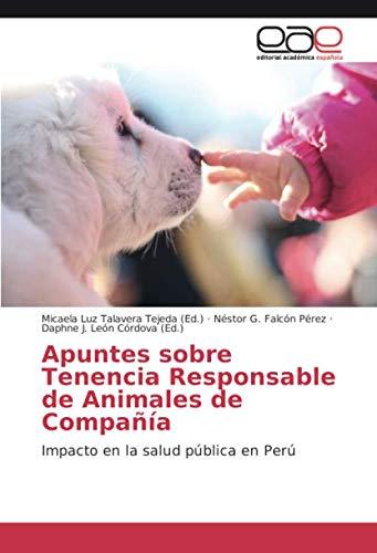 Apuntes sobre Tenencia Responsable de Animales de Compañía: Impacto en la salud pública en Perú (Spanish Edition) by Editorial Académica Española