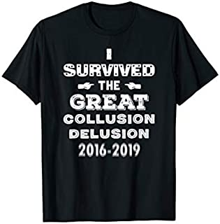 Perfect Gift I Survived The Great Collusion Delusion 2016-2019  Need Funny TShirt / Navy / S - 5XL