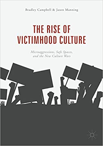 The Rise of Victimhood Culture: Microaggressions, Safe Spaces, and the New  Culture Wars: Campbell, Bradley, Manning, Jason: 9783319703282: Amazon.com:  Books