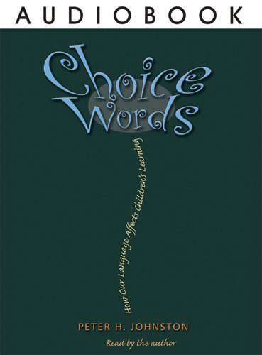 Choice Words (Audiobook): How Our Language Affects Children's Learning by Peter H. Johnston (2008-01-02)
