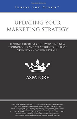 Updating Your Marketing Strategy: Leading Executives on Leveraging New Technologies and Strategies to Increase Visibility and Grow Revenue (Inside the Minds)
