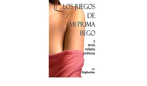 Los juegos de mi prima Bego y otros relatos eróticos (Spanish Edition) - Kindle edition by Orpherius. Literature & Fiction Kindle eBooks @ Amazon.com.