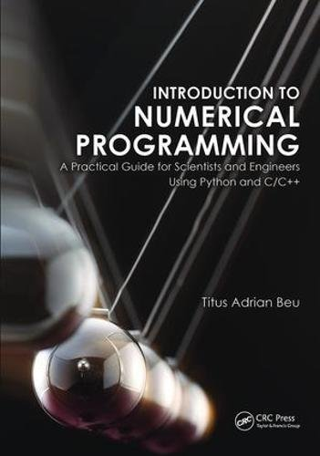 Introduction to Numerical Programming: A Practical Guide for Scientists and Engineers Using Python and C/C++ by CRC Press