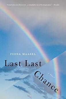 Last Last Chance: A Novel by [Maazel, Fiona]
