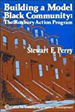 Building a Model Black Community : The Roxbury Action Program, Perry, Stewart E., 0878557733