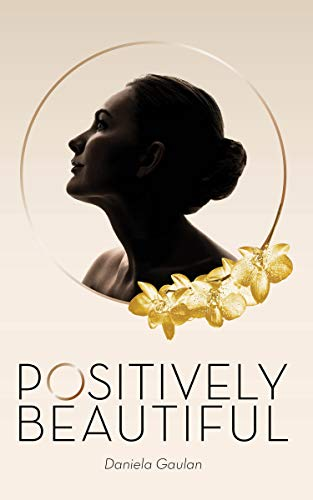 Positively Beautiful - How to Recover Faster from Plastic Surgery Using Positive Thinking