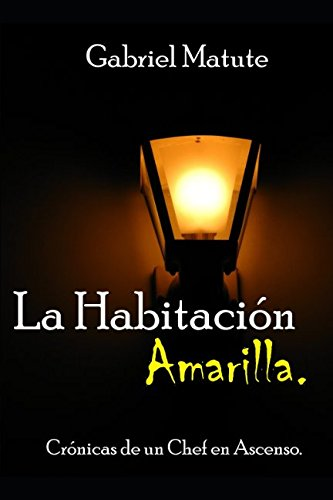 La Habitacion Amarilla: Cronica de un chef en ascenso (Spanish Edition) [Gabriel Matute] (Tapa Blanda)