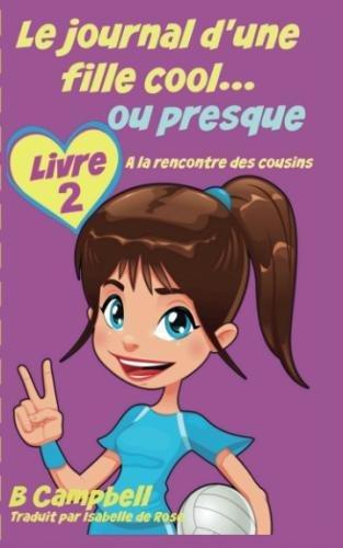 Le journal d'une fille cool. ou presque - Livre 2 - A la rencontre des cousins (French Edition)